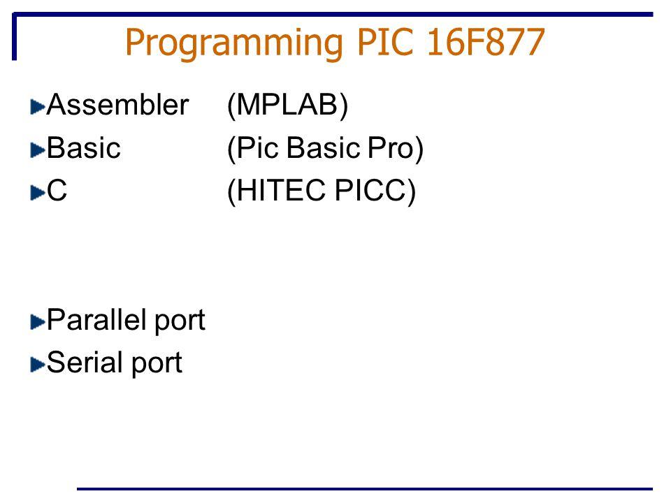 Programming PIC 16F877 Assembler(MPLAB) Basic(Pic Basic Pro) C(HITEC PICC) Parallel port Serial port