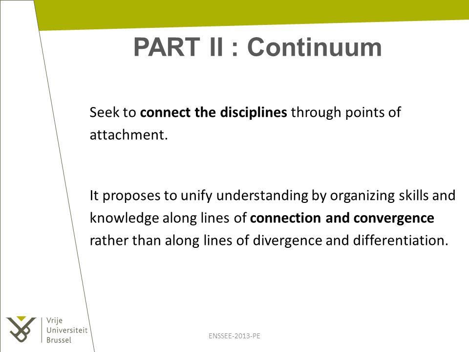 PART II : Continuum ENSSEE-2013-PE Seek to connect the disciplines through points of attachment. It proposes to unify understanding by organizing skil