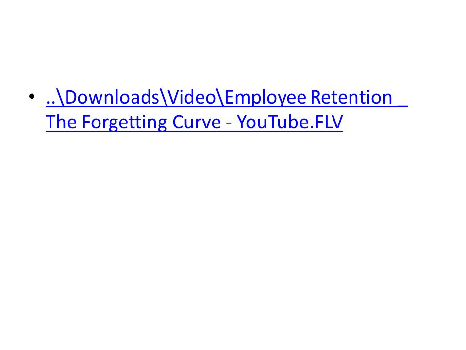 •..\Downloads\Video\Employee Retention _ The Forgetting Curve - YouTube.FLV..\Downloads\Video\Employee Retention _ The Forgetting Curve - YouTube.FLV