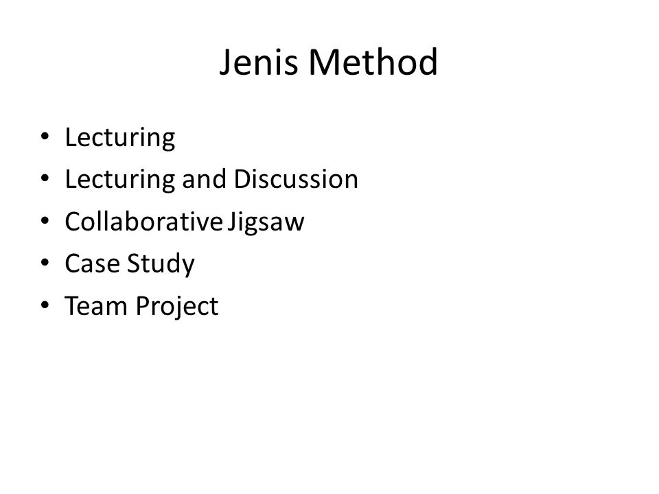 Jenis Method • Lecturing • Lecturing and Discussion • Collaborative Jigsaw • Case Study • Team Project