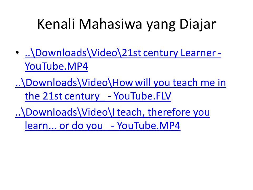Kenali Mahasiwa yang Diajar •..\Downloads\Video\21st century Learner - YouTube.MP4..\Downloads\Video\21st century Learner - YouTube.MP4..\Downloads\Video\How will you teach me in the 21st century_ - YouTube.FLV..\Downloads\Video\I teach, therefore you learn...