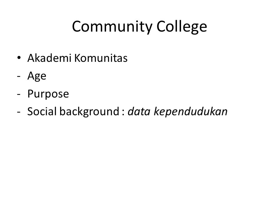 Community College • Akademi Komunitas -Age -Purpose -Social background : data kependudukan