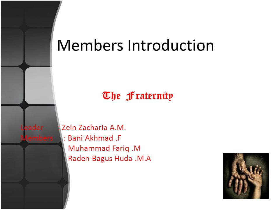 Members Introduction The Fraternity Leader : Zein Zacharia A.M. Members : Bani Akhmad.F Muhammad Fariq.M Raden Bagus Huda.M.A