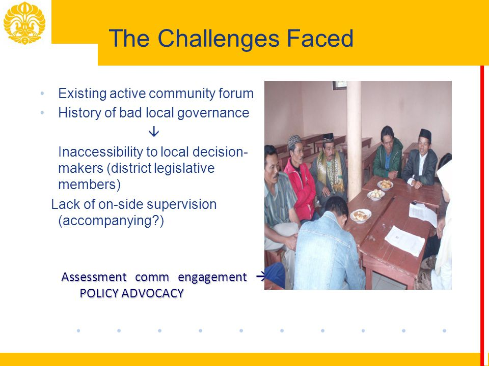 ter time of actual implementation (community engagement in 2009 – implementation 2011) 1.Lack of communication skills 2.Proposal writing skills 3.No accessibility to local stakeholders and decision-makers (incl.