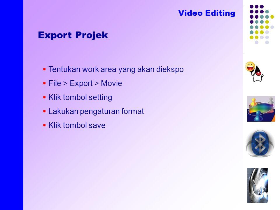 created by E.Nirmala Export Projek Video Editing  Tentukan work area yang akan diekspo  File > Export > Movie  Klik tombol setting  Lakukan pengaturan format  Klik tombol save