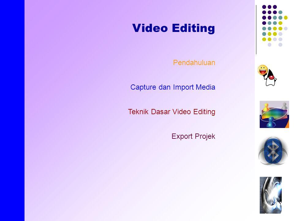 created by E.Nirmala Video Editing Pendahuluan Capture dan Import Media Teknik Dasar Video Editing Export Projek