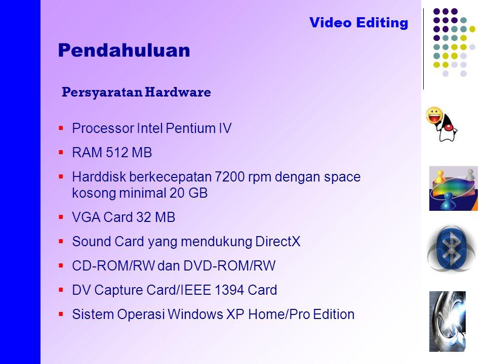created by E.Nirmala Video Editing Pendahuluan Persyaratan Hardware  Processor Intel Pentium IV  RAM 512 MB  Harddisk berkecepatan 7200 rpm dengan space kosong minimal 20 GB  VGA Card 32 MB  Sound Card yang mendukung DirectX  CD-ROM/RW dan DVD-ROM/RW  DV Capture Card/IEEE 1394 Card  Sistem Operasi Windows XP Home/Pro Edition