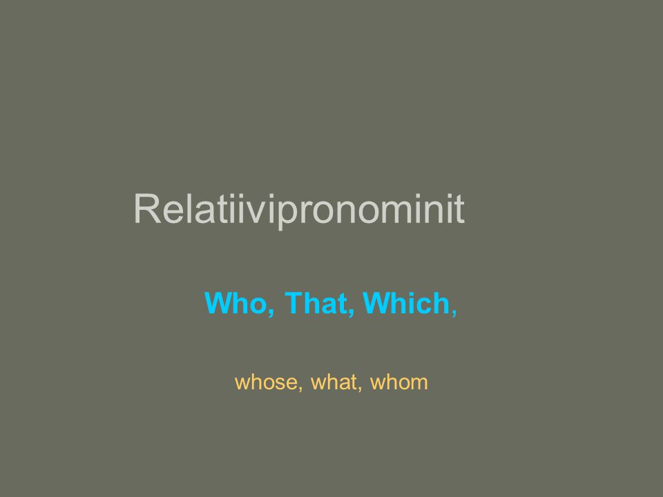 Relatiivipronominit Who, That, Which, whose, what, whom