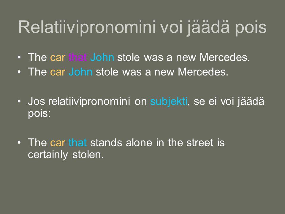 Relatiivipronomini voi jäädä pois •The car that John stole was a new Mercedes.