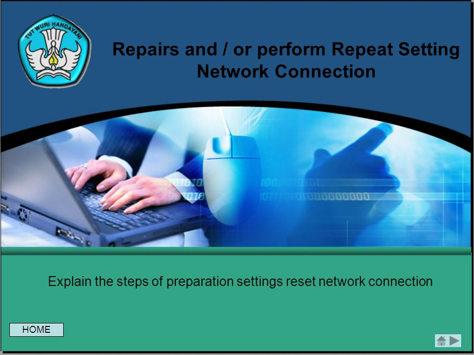 Repairs and / or perform Repeat Setting Network Connection Explain the steps of preparation settings reset network connection HOME