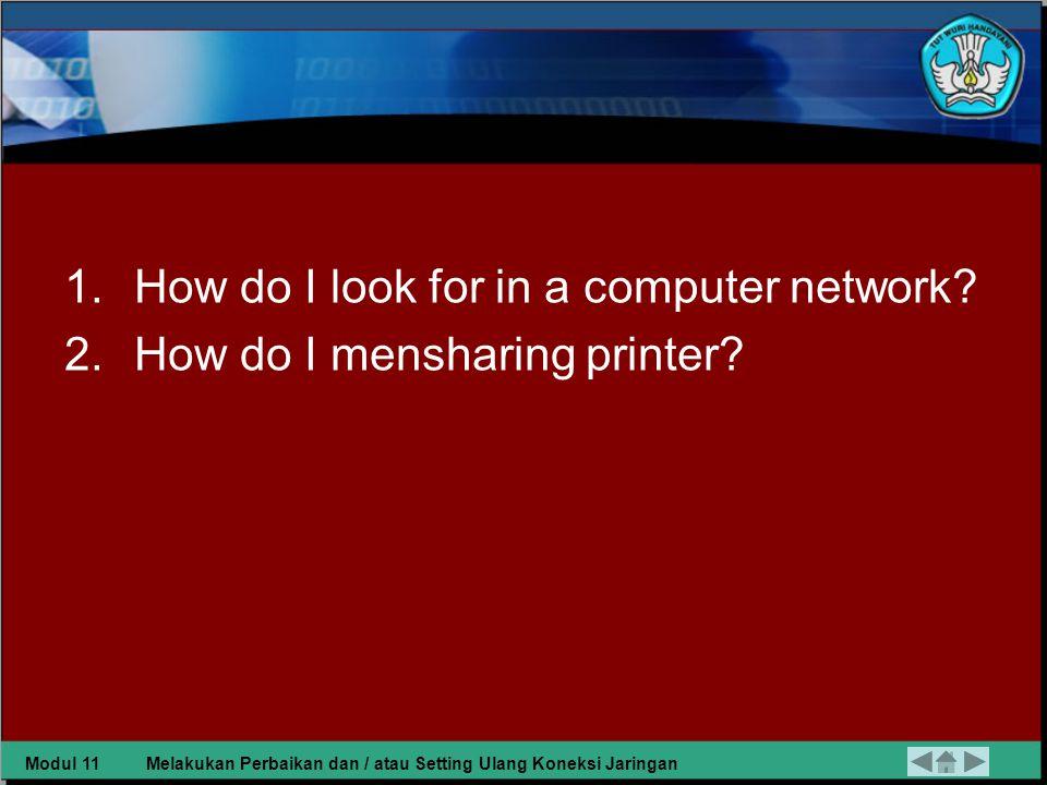 Task 4 1.Try what is covered before! 2.Look for information on how to testing a network! Modul 11Melakukan Perbaikan dan / atau Setting Ulang Koneksi