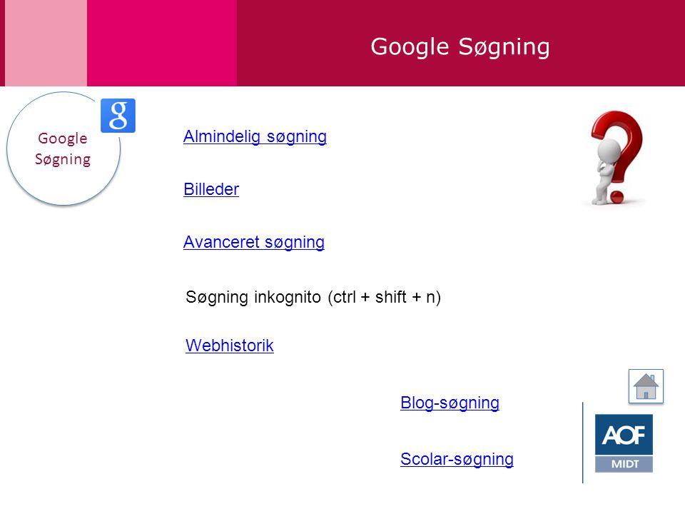 Google Søgning Google Søgning Google Søgning Almindelig søgning Avanceret søgning Billeder Scolar-søgning Søgning inkognito (ctrl + shift + n) Blog-søgning Webhistorik