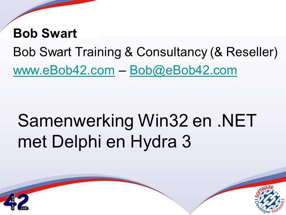 Samenwerking Win32 en.NET met Delphi en Hydra 3 Bob Swart Bob Swart Training & Consultancy (& Reseller) www.eBob42.comwww.eBob42.com – Bob@eBob42.comBob@eBob42.com