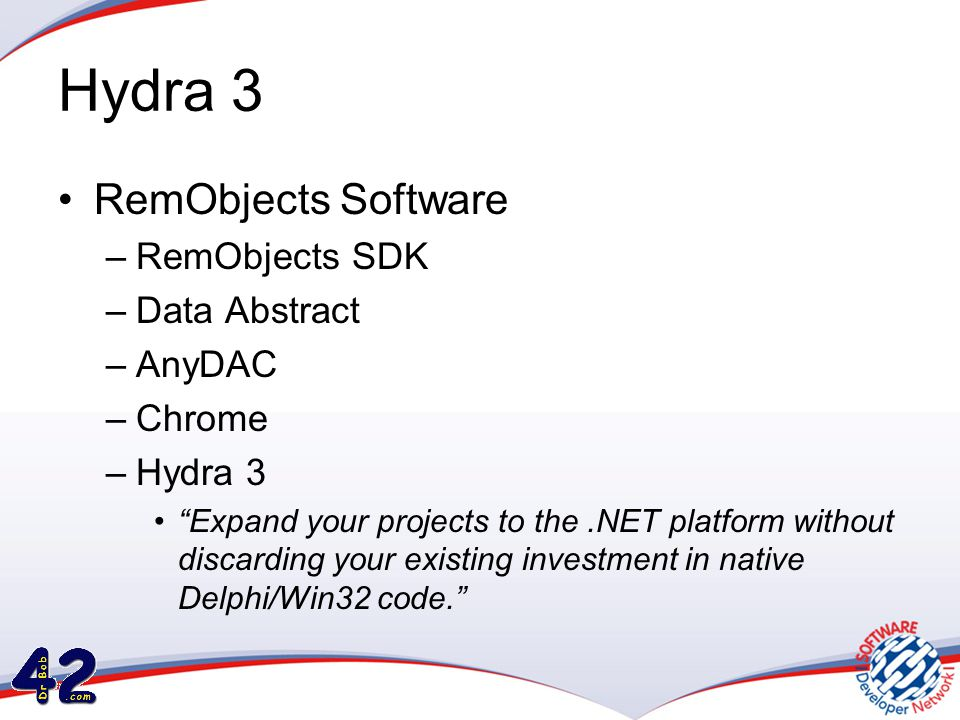 Hydra 3 •RemObjects Software –RemObjects SDK –Data Abstract –AnyDAC –Chrome –Hydra 3 • Expand your projects to the.NET platform without discarding your existing investment in native Delphi/Win32 code.
