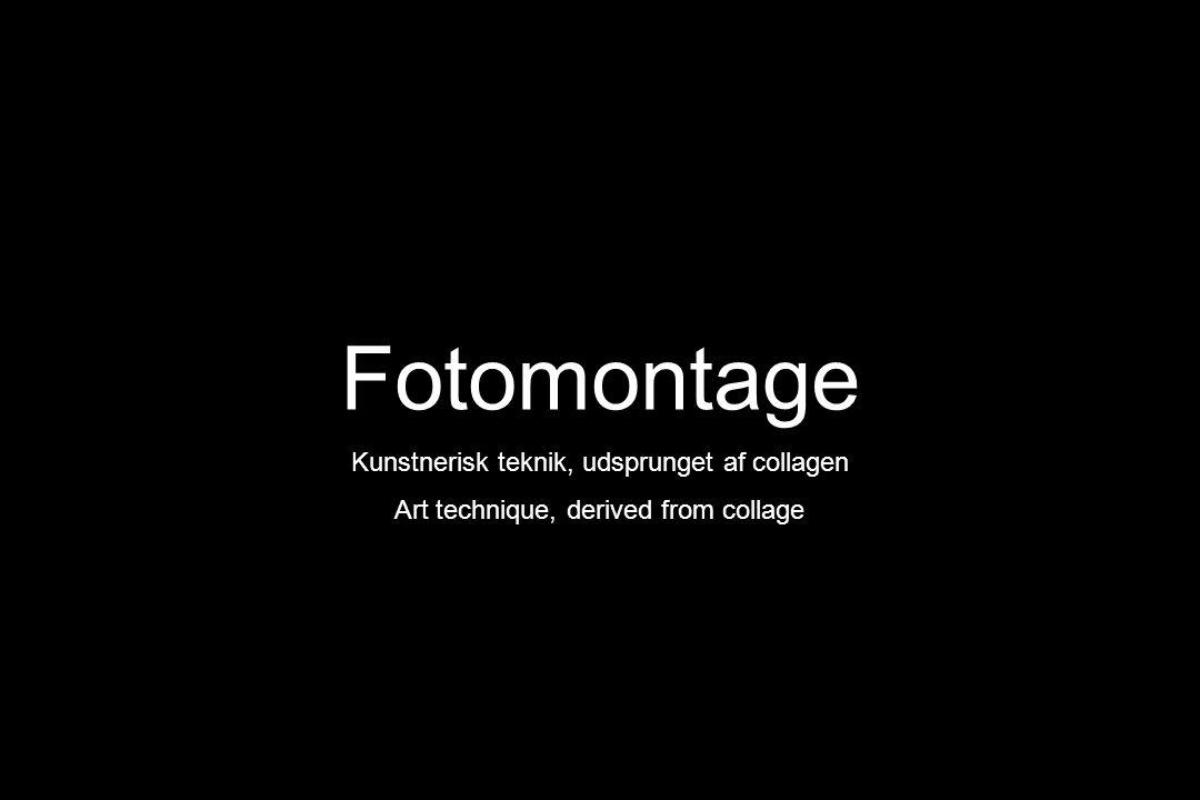 Fotomontage Kunstnerisk teknik, udsprunget af collagen Art technique, derived from collage