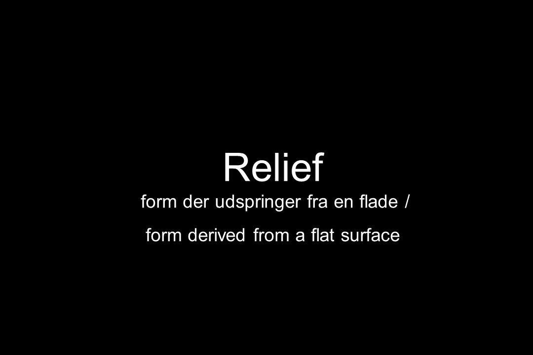 Relief form der udspringer fra en flade / form derived from a flat surface
