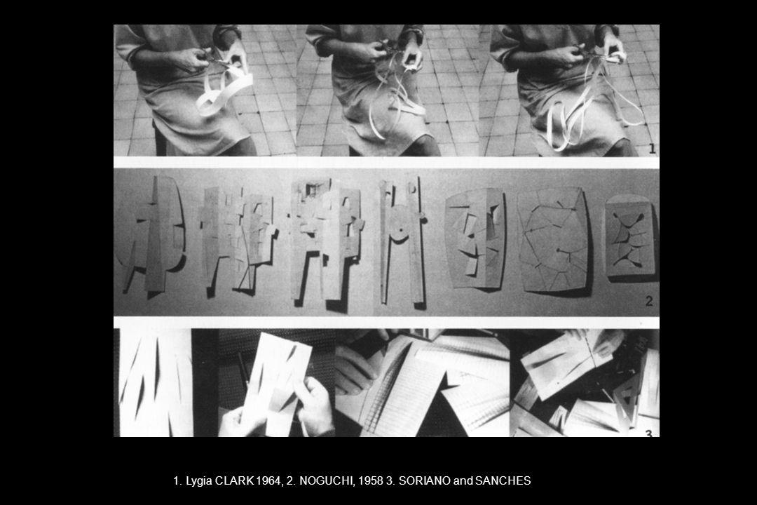 1. Lygia CLARK 1964, 2. NOGUCHI, 1958 3. SORIANO and SANCHES