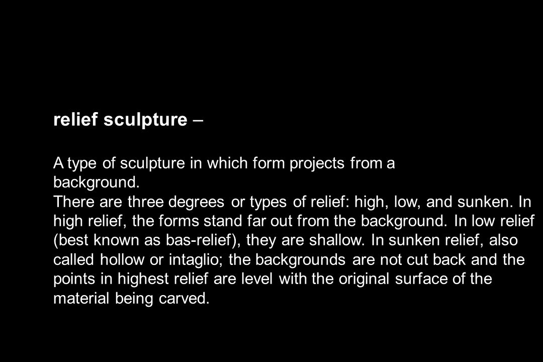 relief sculpture – A type of sculpture in which form projects from a background.