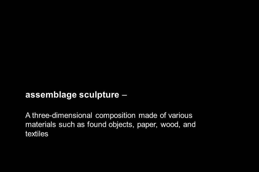 assemblage sculpture – A three-dimensional composition made of various materials such as found objects, paper, wood, and textiles