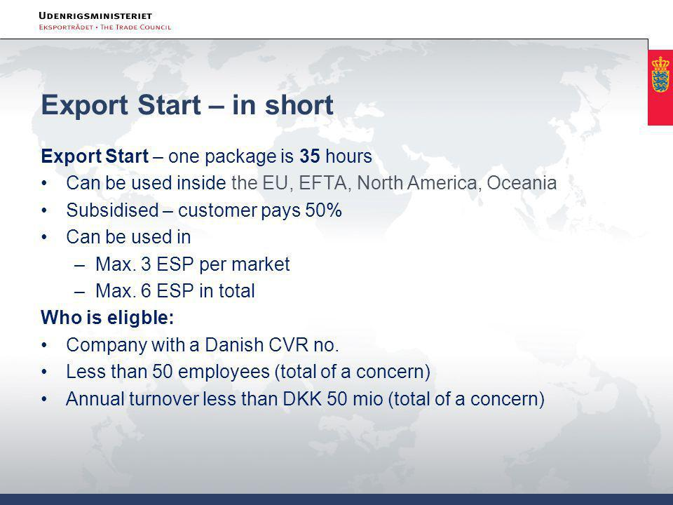 Export Start – in short Export Start – one package is 35 hours •Can be used inside the EU, EFTA, North America, Oceania •Subsidised – customer pays 50% •Can be used in –Max.