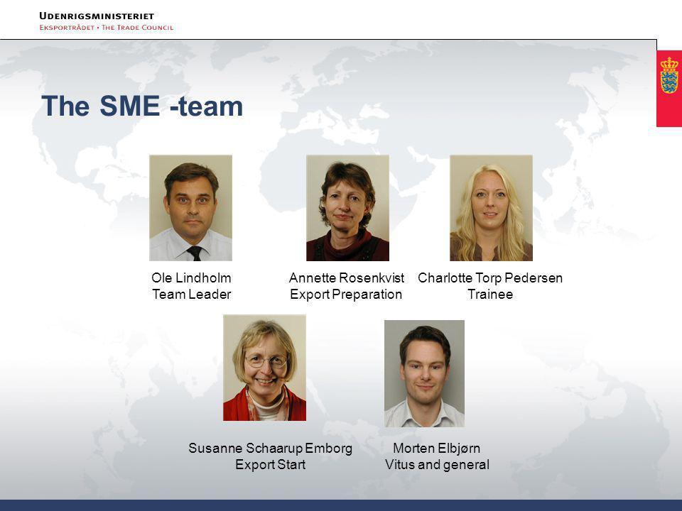 The SME -team Ole Lindholm Team Leader Annette Rosenkvist Export Preparation Susanne Schaarup Emborg Export Start Morten Elbjørn Vitus and general Charlotte Torp Pedersen Trainee