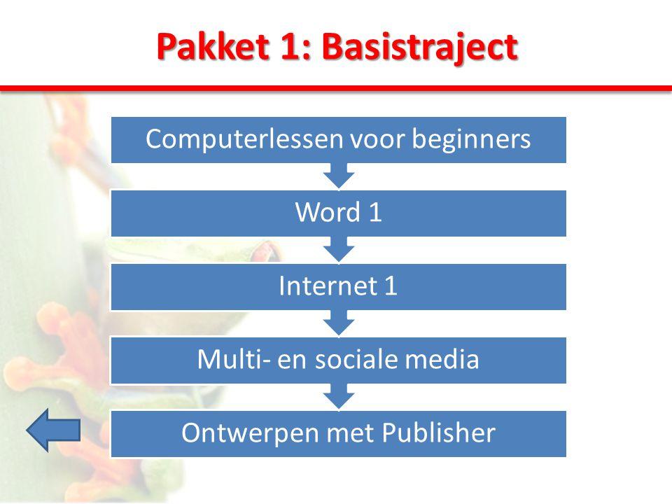 Pakket 1: Basistraject Ontwerpen met Publisher Multi- en sociale media Internet 1 Word 1 Computerlessen voor beginners