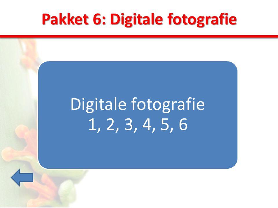 Pakket 6: Digitale fotografie Digitale fotografie 1, 2, 3, 4, 5, 6