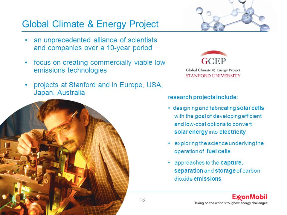 18 Global Climate & Energy Project •an unprecedented alliance of scientists and companies over a 10-year period •focus on creating commercially viable