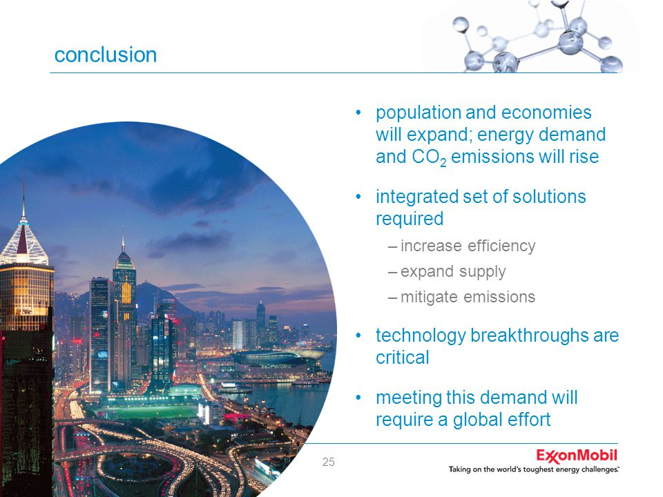 25 conclusion •population and economies will expand; energy demand and CO 2 emissions will rise •integrated set of solutions required –increase effici