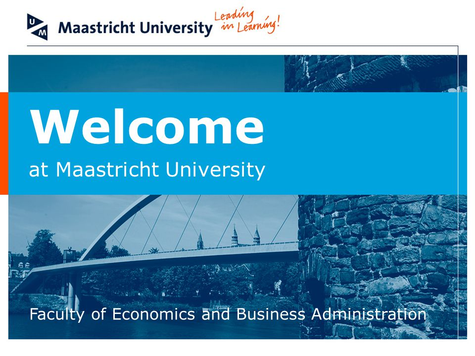 Welcome at Maastricht University Faculty of Economics and Business Administration