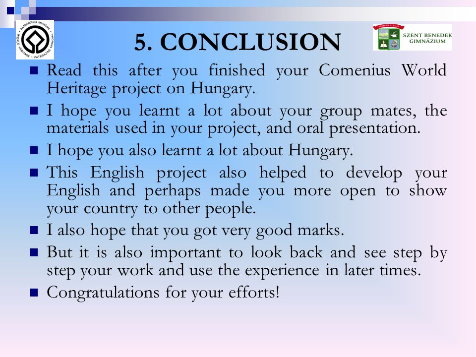 5. CONCLUSION  Read this after you finished your Comenius World Heritage project on Hungary.