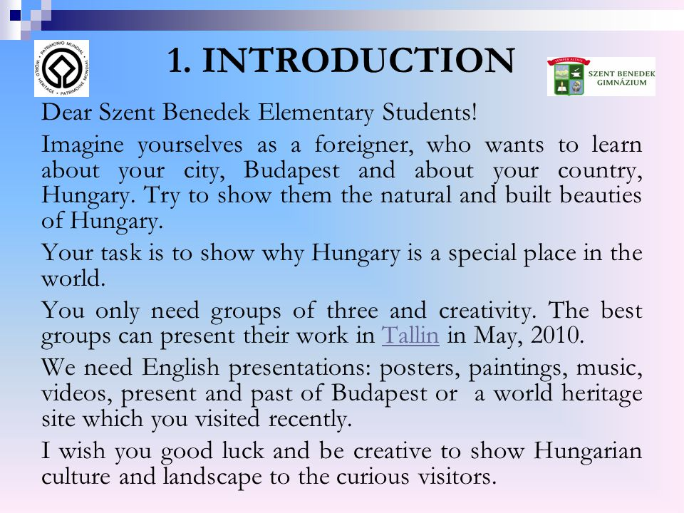 1. INTRODUCTION Dear Szent Benedek Elementary Students! Imagine yourselves as a foreigner, who wants to learn about your city, Budapest and about your