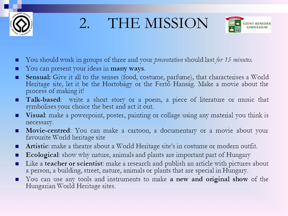 2. THE MISSION  You should work in groups of three and your presentation should last for 15 minutes.  You can present your ideas in many ways.  Sen