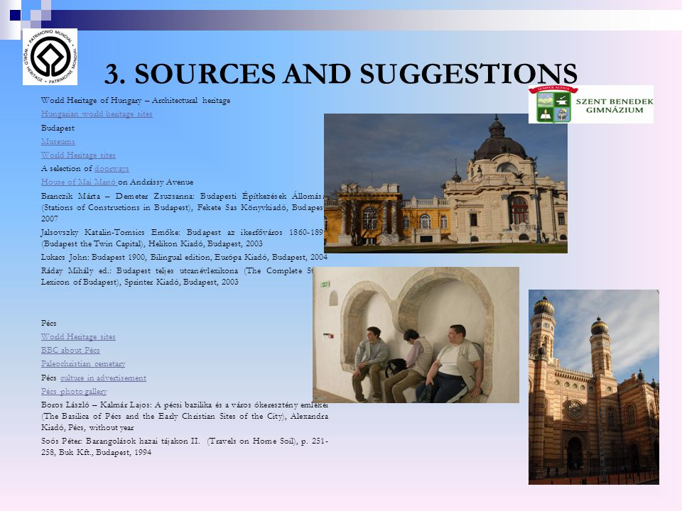 3. SOURCES AND SUGGESTIONS World Heritage of Hungary – Architectural heritage Hungarian world heritage sites Budapest Museums World Heritage sites A s