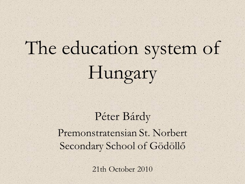 The education system of Hungary Péter Bárdy Premonstratensian St.