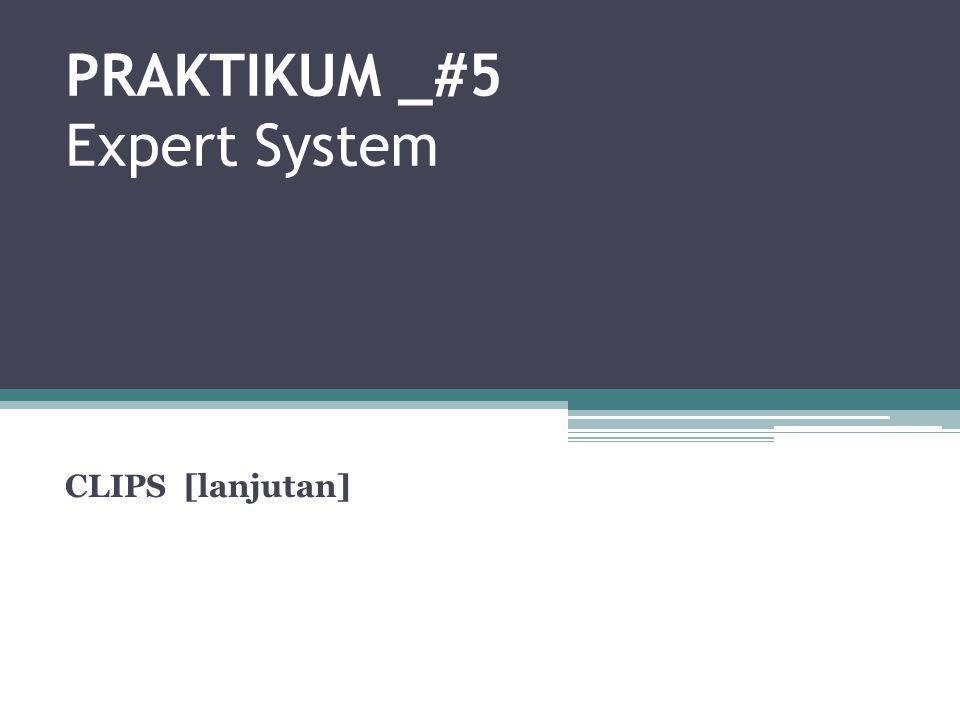 PRAKTIKUM _#5 Expert System CLIPS [lanjutan]