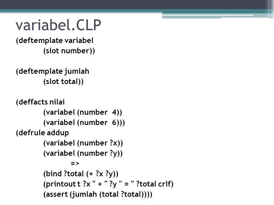 defglobal.CLP (defglobal ?*var1* = 17 ?*oranges* = seven ) (deftemplate variabel (slot number)) (deftemplate jumlah (slot total)) (deffacts nilai (variabel (number 24))) (defrule addup (variabel (number ?x)) => (bind ?total (- ?x ?*var1*)) (printout t ?x - ?*var1* = ?total ( ?*oranges* ) crlf) (assert (jumlah (total ?total))))