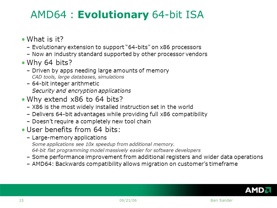 06/21/06Ben Sander 15 AMD64 : Evolutionary 64-bit ISA •What is it.