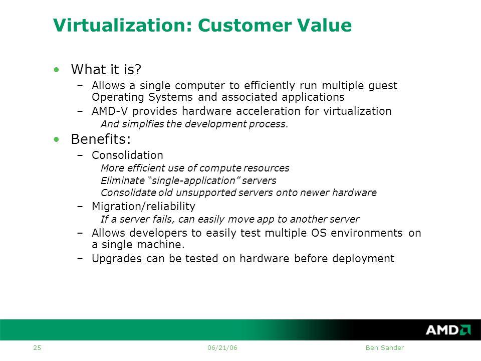 06/21/06Ben Sander 25 Virtualization: Customer Value •What it is.