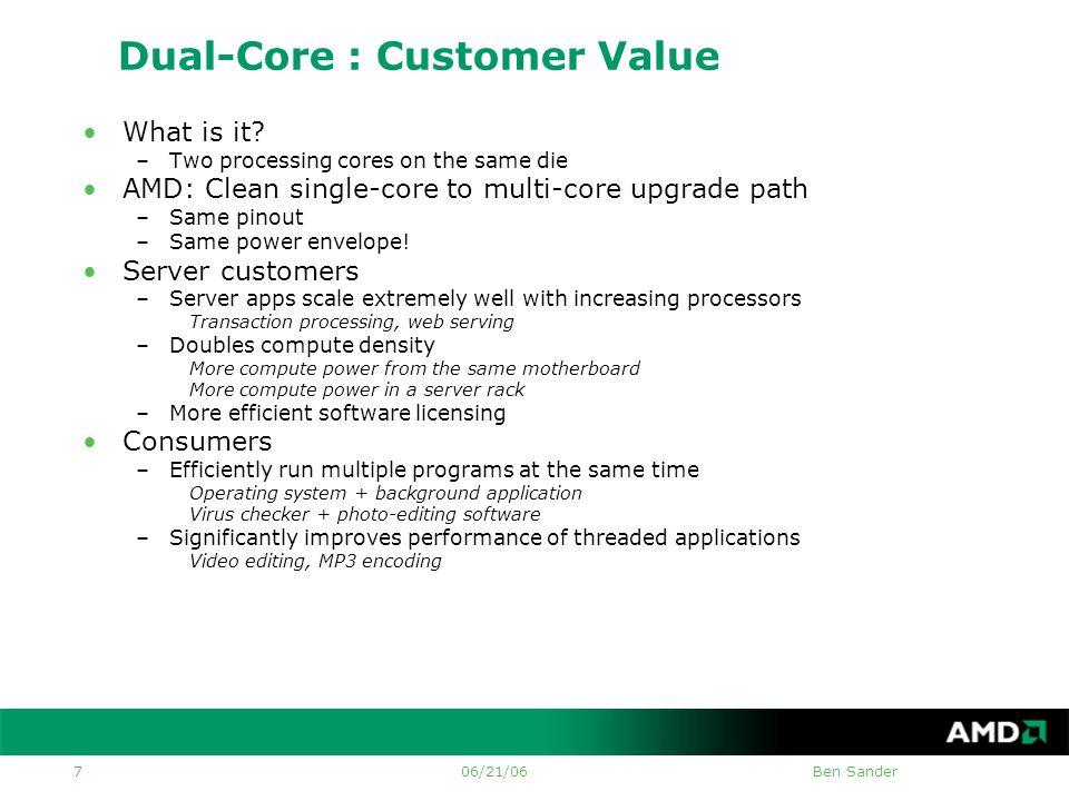 06/21/06Ben Sander 7 Dual-Core : Customer Value •What is it.