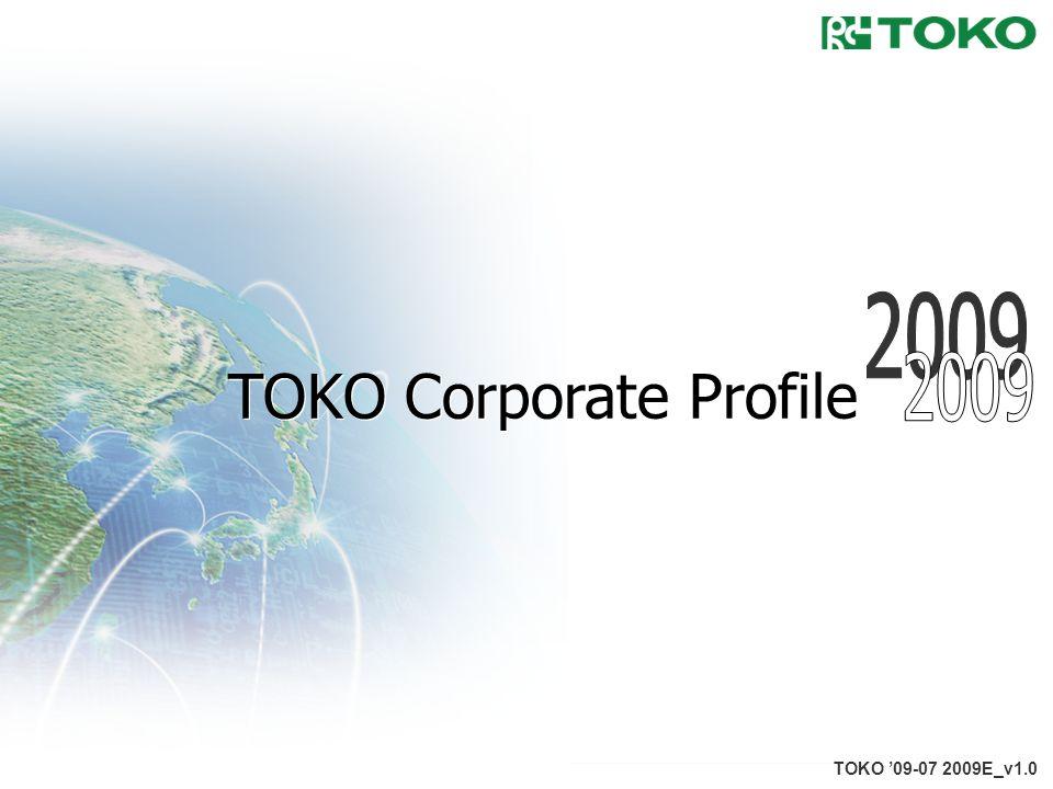 1 TOKO '09-07 2009E_v1.0 TOKO Corporate Profile