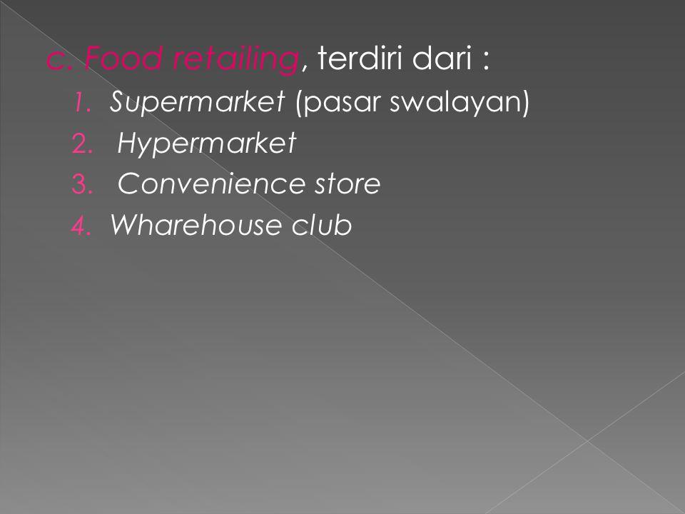 c. Food retailing, terdiri dari : 1. Supermarket (pasar swalayan) 2.