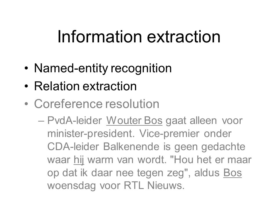 Information extraction •Named-entity recognition •Relation extraction •Coreference resolution –PvdA-leider Wouter Bos gaat alleen voor minister-president.