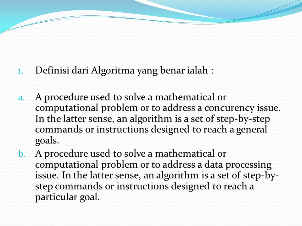 1. Definisi dari Algoritma yang benar ialah : a.