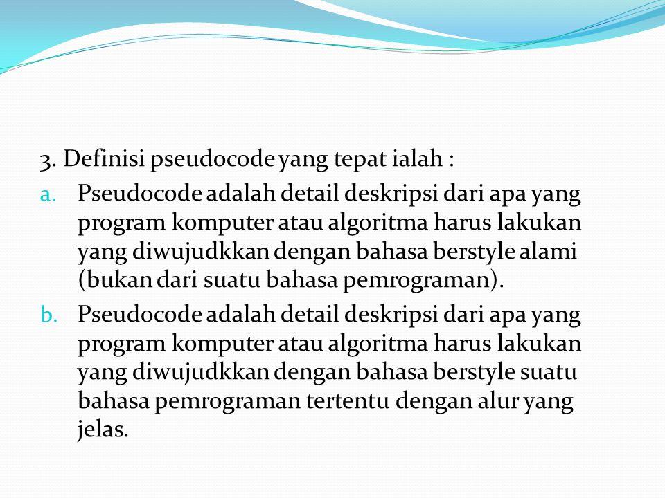 3. Definisi pseudocode yang tepat ialah : a.
