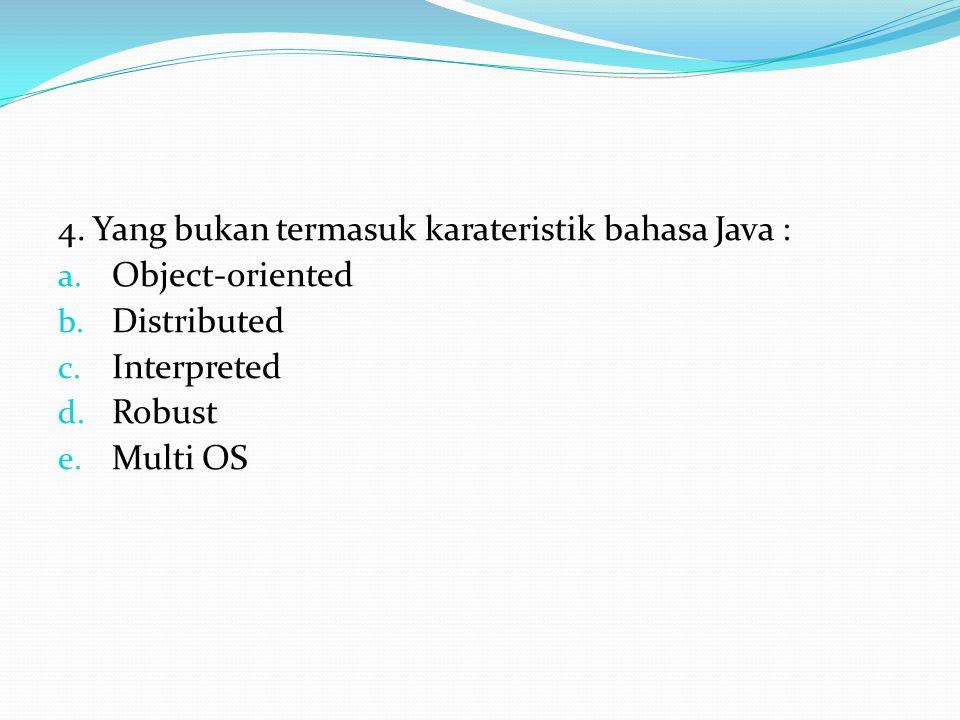 4. Yang bukan termasuk karateristik bahasa Java : a.