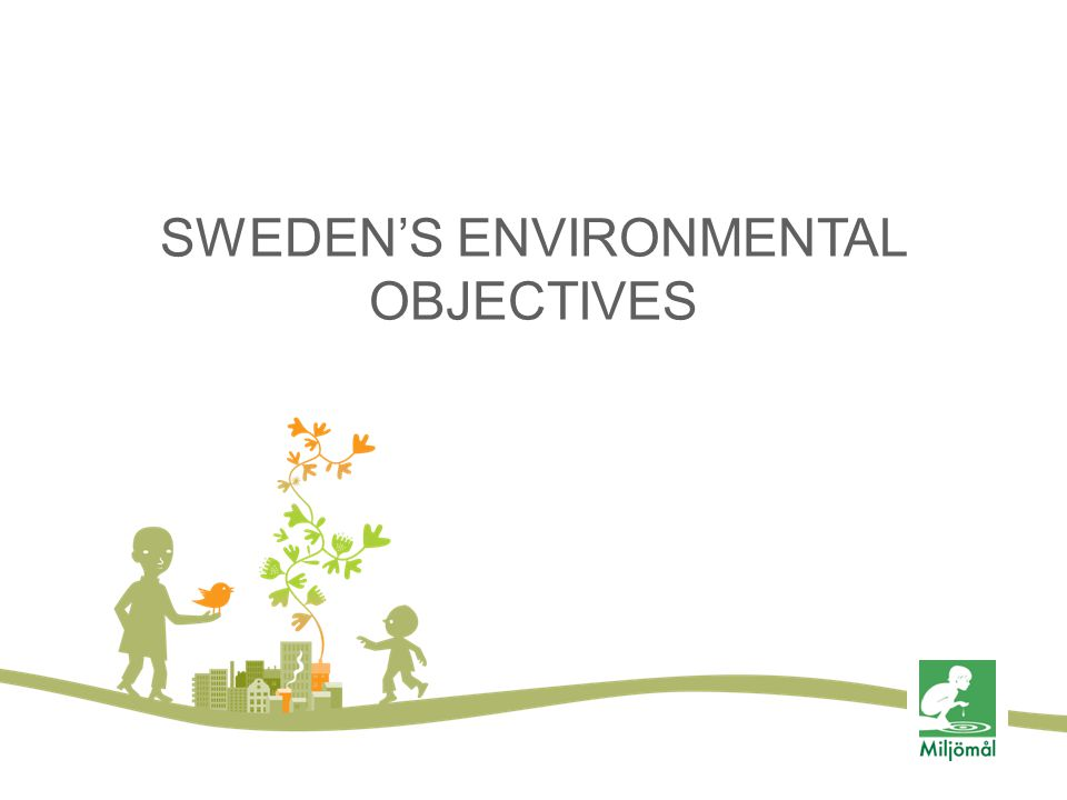 SWEDEN'S ENVIRONMENTAL OBJECTIVES