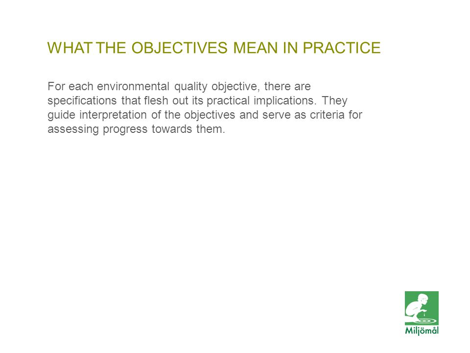 WHAT THE OBJECTIVES MEAN IN PRACTICE For each environmental quality objective, there are specifications that flesh out its practical implications.
