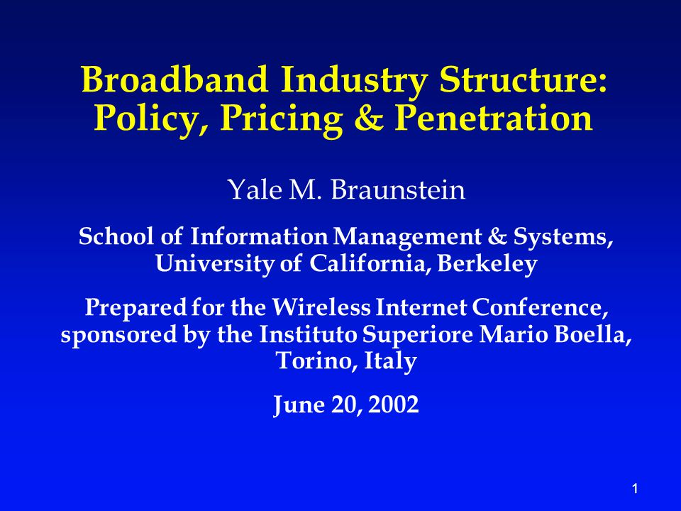 1 Broadband Industry Structure: Policy, Pricing & Penetration Yale M.
