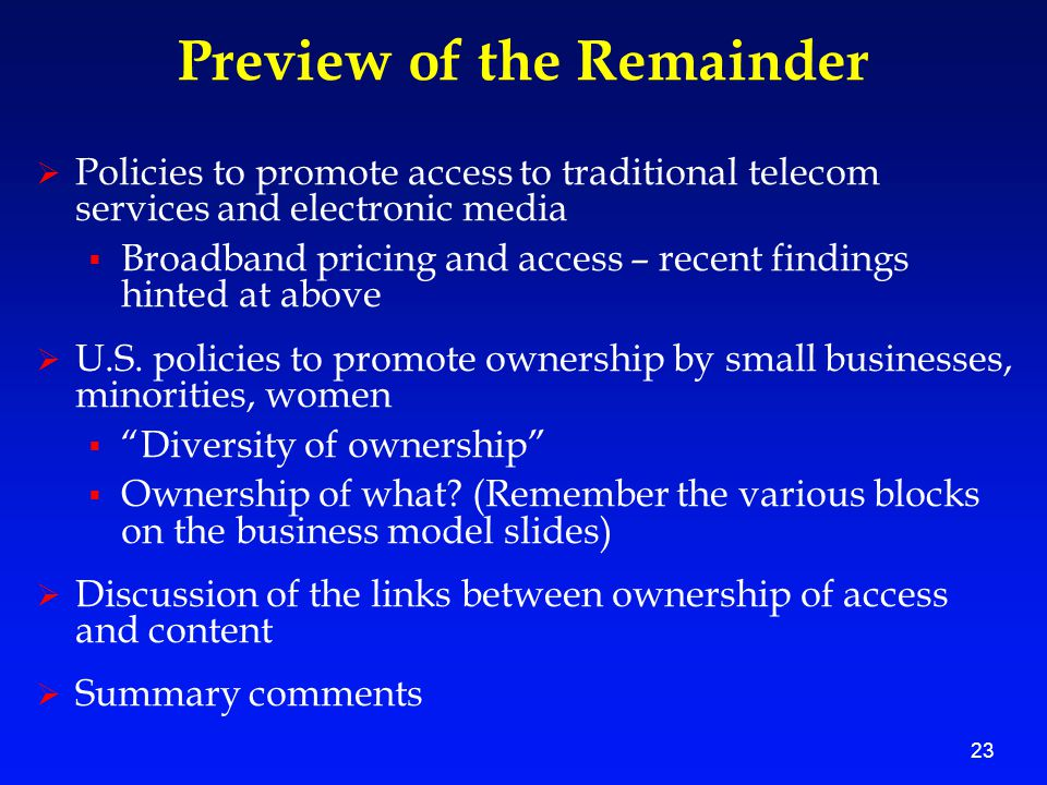 23 Preview of the Remainder  Policies to promote access to traditional telecom services and electronic media  Broadband pricing and access – recent findings hinted at above  U.S.